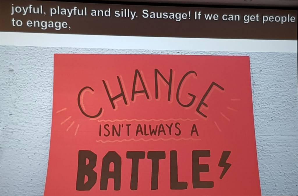Slide from Jess Thom's Talk. Change isn't always a battle